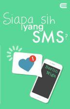 SIAPA SIH YANG SMS??! (Completed) by Berlin6