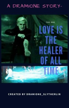 Love Is The Healer Of All Time by Dramione_Slytherlin
