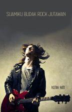Suamiku Budak Rock Jutawan by princeofnoob