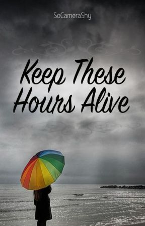 Keep These Hours Alive by SoCameraShy
