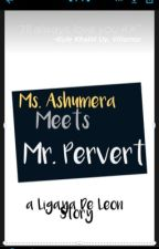 Ms. Ashumera Meets Mr. Pervert by kienclarisse
