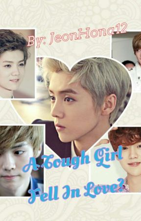 A TOUGH GIRL FELL IN LOVE? {LUHAN FANFIC} by jeonhona12