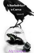 A Borboleta e o Corvo - Livro II by AlyCampos