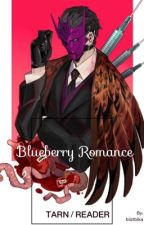 Blueberry Romance [Tarn x Reader] by bliztbika