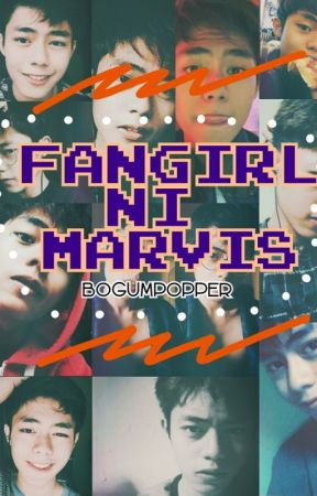 Fangirl ni Marvis😙 by Bogumpopper