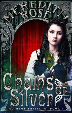 Chains of Silver (Alchemy Empire Book 1) by wildwoodgoddess