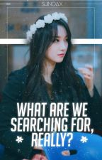 What Are We Searching For, Really? by Shinoax