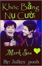 [LongFic-MARKSON]- Khóc Bằng Nụ Cười - Cry With a Smile.  by Julkyy_pooh