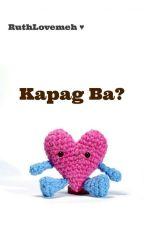 Kapag Ba? by RuthLovemeh