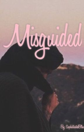 Misguided.  by SophisticatedBliss