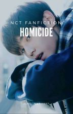 HOMICIDE || NCT FANFICTION by jung_nari1997