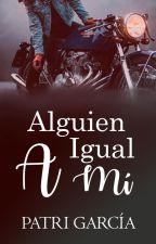 Alguien Igual A Mí #2 (PRÓXIMAMENTE) by thebabypes