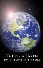 The New Earth [Book One] by TheDivergentSoul