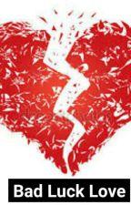 Bad Luck Love by Kinomanka143