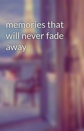 memories that will never fade away by SiddhiUchale