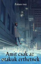 Amit csak az otakuk érthetnek 🍙 by Zakuro-tan