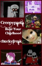 Creepypasta Ruin Your Childhood by chuckyfreak