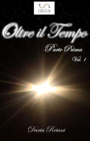 Oltre il tempo - Parte prima - Volume 1 by DariaReiani