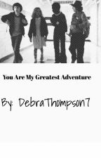 You Are My Greatest Adventure by DebraThompson7