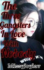 The Three Gangsters In Love With Nobody (OnGoing/Editing) by MissyJoylav