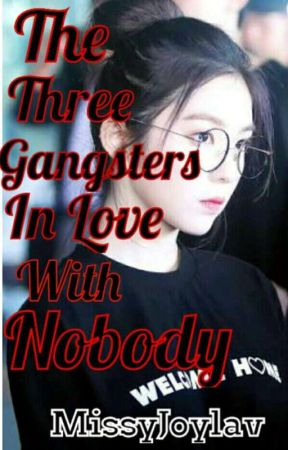 The Three Gangsters InLove With Nobody (OnGoing/Editing) by MissyJoylav