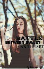 Battle Between Bullet And Heart by Bernniceyy