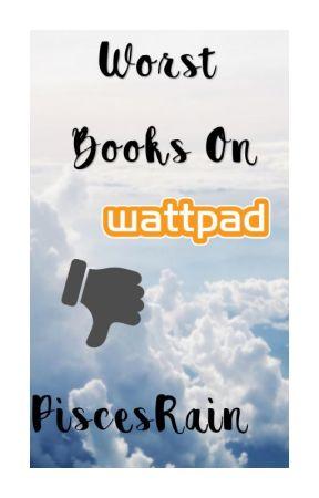 Worst Wattpad Books by PiscesRain