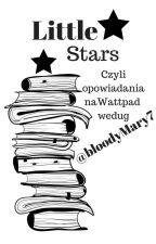 Little Stars - czyli opowiadania na Wattpad według bloodyMary7 [otwarte] by bloodyMary7