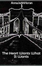 The Heart Wants What It Wants by AnnaJuhhHoran