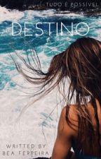 DESTINO (Tudo é possível) by BeatrizCandeias