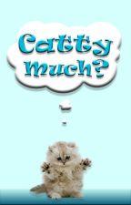 Catty Much? by DragonWarrior37