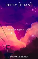Reply // Phan // Completed  by cuddlemedjh