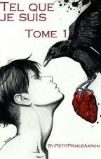 Tel que je suis ~ Tome 1 by une_yaoiste