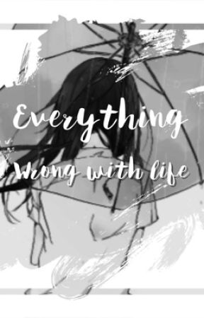 Everything Wrong With Life by its_an_Umbreon