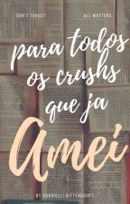 Para todos os crushs que já amei  by gabi34578
