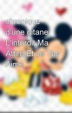 chronique d'une gitane L'interdit Ma Attiré Et Je Tes Aimé by gitanna