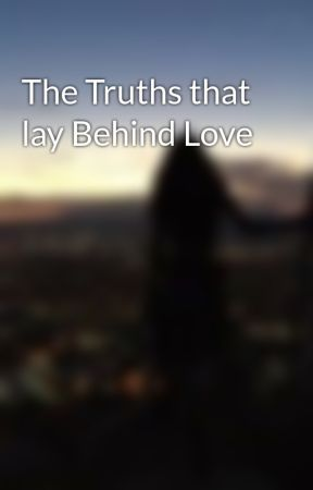 The Truths that lay Behind Love by BiancaAM228