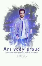 Ani vody proud by CattyTv