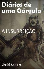 Diários de uma Gárgula, a insurreição. Livro 3 by dancampos7