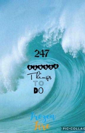 247 random things to do  by LittleUkulele