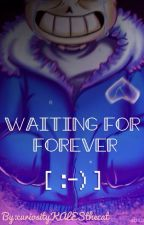 Waiting For Forever [Sans x Reader] by curiosityKALESthecat