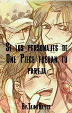 Si Los Personajes de One Piece fuesen tu pareja. by TaimeReyes