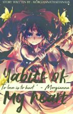 Habits Of My Heart (Magi X Reader) by MorgiannaTheDaughter