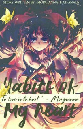 Habits Of My Heart (Magi X Reader) by MorgiannaThatFanalis