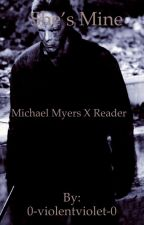 She's mine. ~•Michael Myers X Reader•~  by 0-violentviolet-0