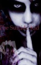 The Suicide Kid [Editing, ALL CHAPTERS STILL AVAILABLE TO READ} by Tylie-Tay