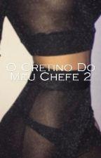 O Cretino do Meu Chefe 2  by ingriiis