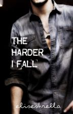 The Harder I Fall by elisestrella