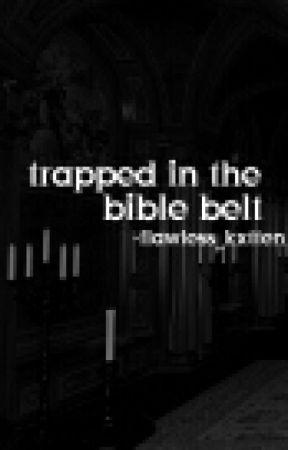 Trapped In The Bible Belt by flawless_kxtten