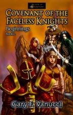 Covenant of the Faceless Knights, Beginnings Saga, Book 2 (Sample) by GaryFVanucci